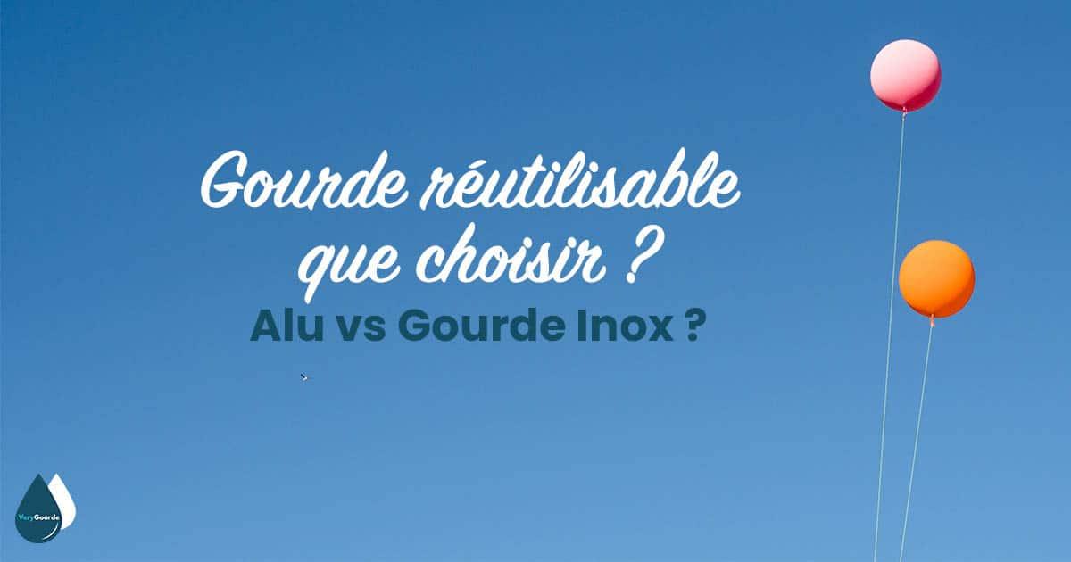 Gourde réutilisable que choisir ?  Alu Vs Gourde Inox ?